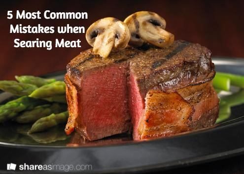 5 Most Common Mistakes When Searing Meat